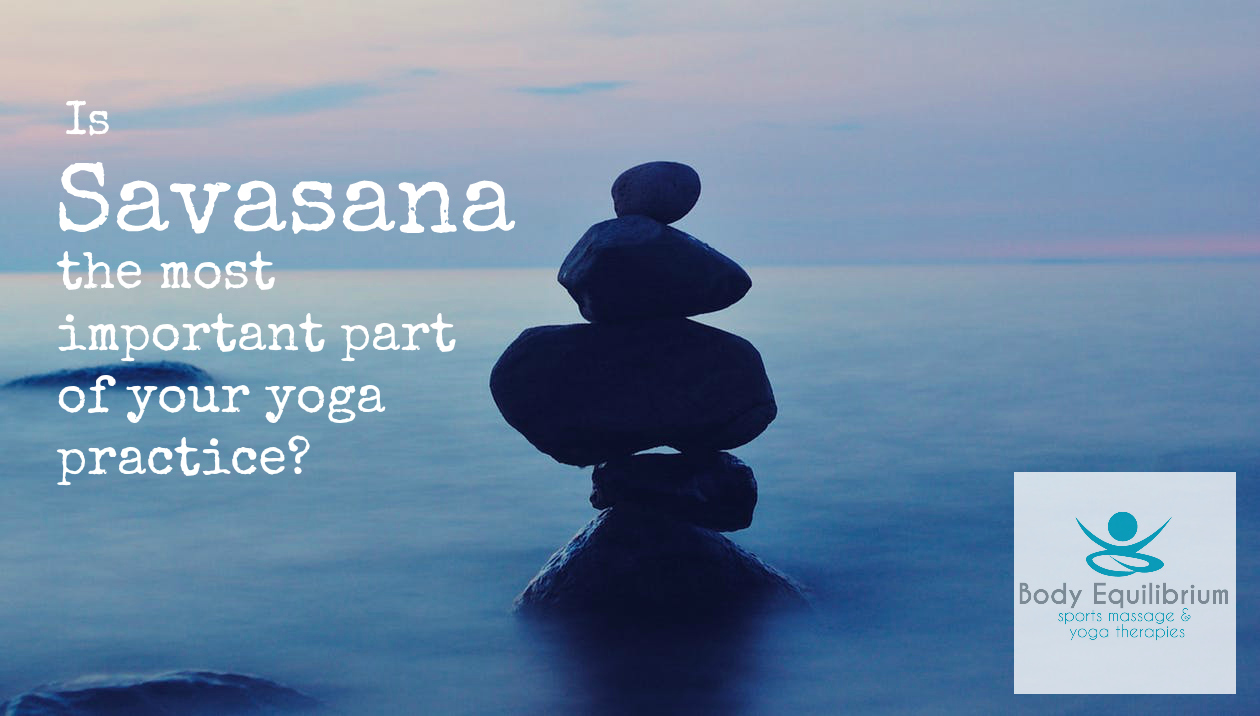 Savasana…the most important part of your yoga practice ...
